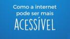 Como ser mais acessível na internet