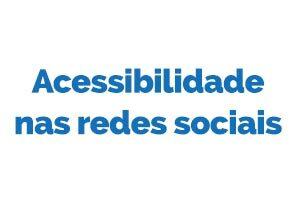 Acessibilidade nas redes sociais. Torne seu conteúdo mais acessível