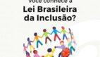 Conheça um pouco mais sobre a lei brasileira da inclusão