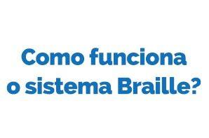 Descubra curiosidades sobre o sistema braille