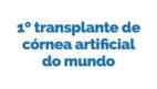 Primeiro transplante de córnea artificial do mundo
